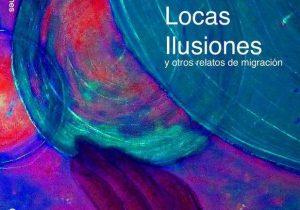 """""""LAS LOCAS ILUSIONES"""": UNA RESEÑA"""